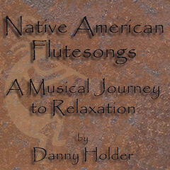 Native American Flutesongs - A Musical Journey to Relaxation