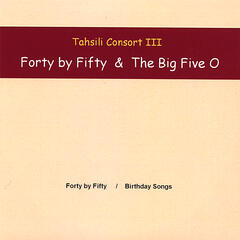 Tahsili Conosrt III - Forty by Fifty & The Big Five O