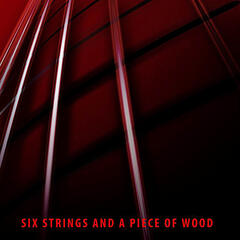 Six Strings and a Piece of Wood
