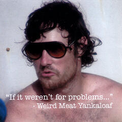 If it weren't for problems...