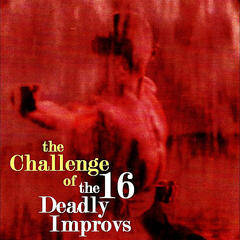 The Challenge of the 16 Deadly Improvs