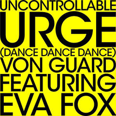Uncontrollable Urge (Dance Dance Dance) [feat. Eva Fox]