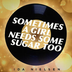 """Sometimes A Girl Needs Some Sugar Too"""