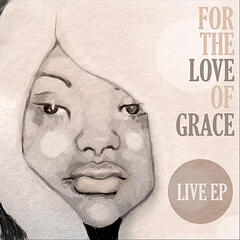For the Love of Grace - Live EP