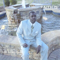 Faith Is - The Best of Sammie Thompson & Friends
