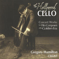 "The Hollywood Cello: Concert works by film composers from ""The Golden Era"""