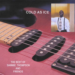 Cold As Ice - The Best of Sammie Thompson & Friends