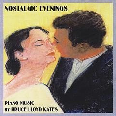 Nostalgic Evenings (Piano Music by Bruce Lloyd Kates)
