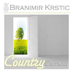 Country Classical (The Collected Guitar Works Of Branimir Krstic, Vol. IV)