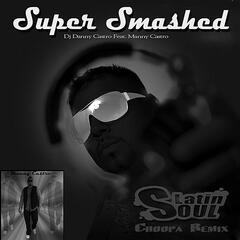 Super Smashed (Latinsoul Choopa Remix) [feat. Manny Castro] - Single