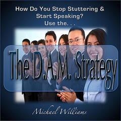 How Can You Stop Stuttering?  Use the D.A.M. Strategy!