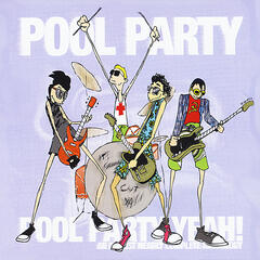 Pool Party Yeah! - Complete Greatest Hits of All Time Anthology