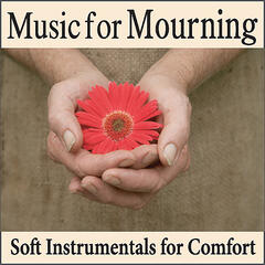 Music for Mourning: Soft Instrumentals for Comfort, Music for Grieving