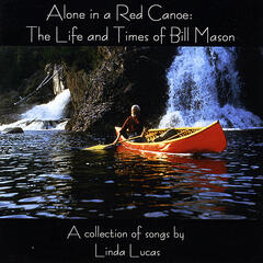 Alone in a Red Canoe: The Life and Times of Bill Mason
