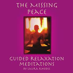 The Missing Peace - Guided Relaxation Meditations