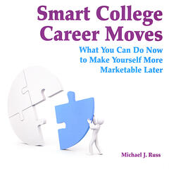 Smart College Career Moves-What you can do now to make yourself more marketable later