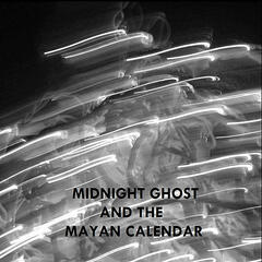 Midnight Ghost and the Mayan Calendar