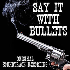 Say It With Bullets (Original Soundtrack Recording)