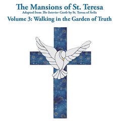 The Mansions of St. Teresa 3: Walking in the Garden of Truth