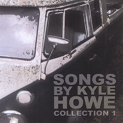 Songs By Kyle Howe - Collection 1