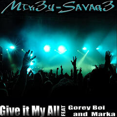 Give It My All (feat Gorey Boi & Marka)