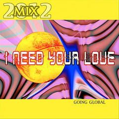 I  Need Your Love (2012 Mix Going Global)