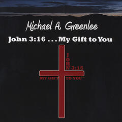 John 3:16 . . . My Gift to You