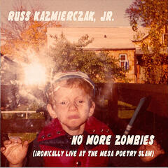 No More Zombies (Ironically Live at the Mesa Poetry Slam)