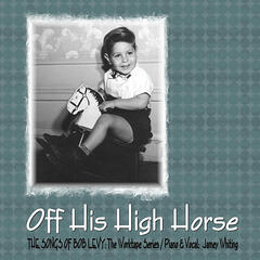 Off His High Horse: The Songs of Bob Levy/The Worktape Series