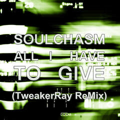 All I Have To Give (TweakerRay Remix)