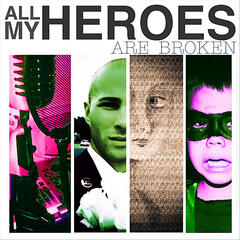 All My Heroes Are Broken