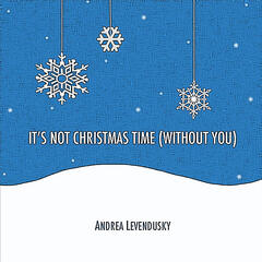 It's Not Christmas Time (Without You)