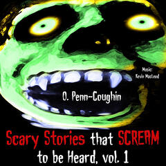 Scary Stories That Scream to Be Heard, Vol. 1 (feat. Kevin MacLeod)
