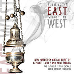 As Far as the East is From the West: New Orthodox Choral Music by Gennady Lapaev and Kurt Sander