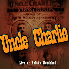Uncle Charlie Live at Kulaks Woodshed