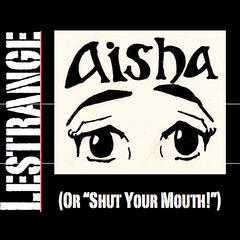 Aisha! (or Shut Your Mouth!)