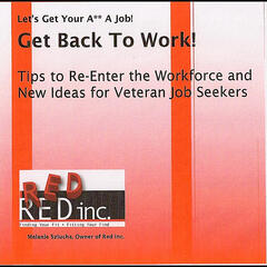 Get Back to Work! Tips to Reenter the Workforce and New Ideas for Veteran Job Seekers