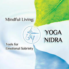 Mindful Living: Yoga Nidra Practices for Emotional Sobriety