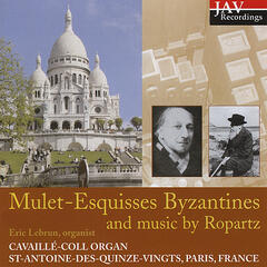 Mulet: Esquisses Byzantines and organ music of Ropartz; Cavaille-Coll Organ at St-Antoine-Des-Quinze-Vingts; Paris, France