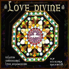 Love Divine--Relaxing Instrumental Hymn Arrangements