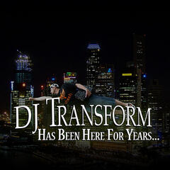 DJ Transform Has Been Here For Years...