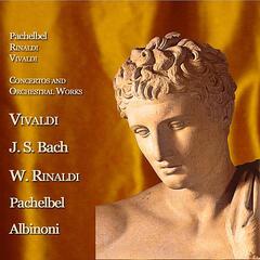 Concertos and Orchestral Works: Vivaldi - J.S. Bach - Walter Rinaldi - Pachelbel - Albinoni