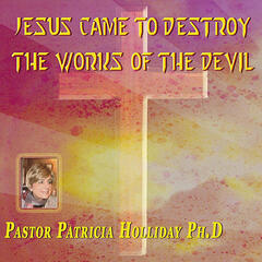 Jesus Came to Destroy the Works of the Devil