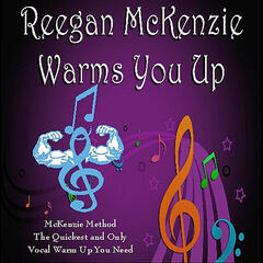 Reegan McKenzie Warms You Up; The McKenzie Method: The Quickest and Only Vocal Warm Up You Need !