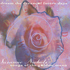 Dream the Dream of Future Days: Songs of the Golden Mean