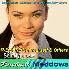 R-E-S-P-E-C-T Yourself & Others Self-Hypnosis: Binaural Beats Solfeggio Tones Positive Affirmations