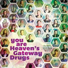 You Are Heaven's Gateway Drugs