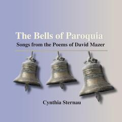 The Bells of Paroquia: Songs from the Poems of David Mazer