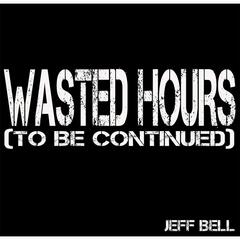 Wasted Hours (To Be Cont.)