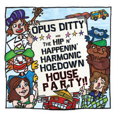 Opus Ditty and the Hip N' Happenin' Harmonic Hoedown House Party!!
